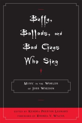 Buffy, Ballads, and Bad Guys who Sing: music in the world of Joss Whedon by Kendra Preston Leonard.