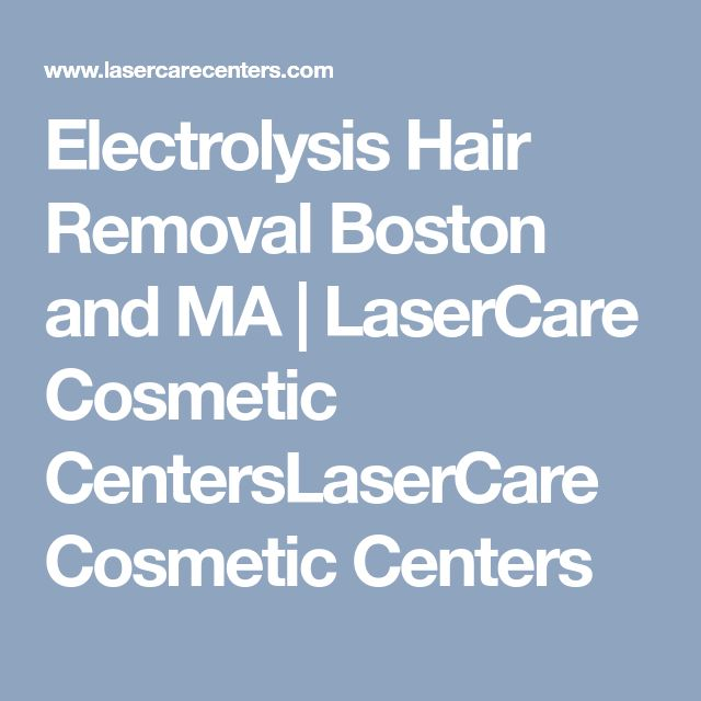 Electrolysis Hair Removal Boston and MA | LaserCare Cosmetic CentersLaserCare Cosmetic Centers
