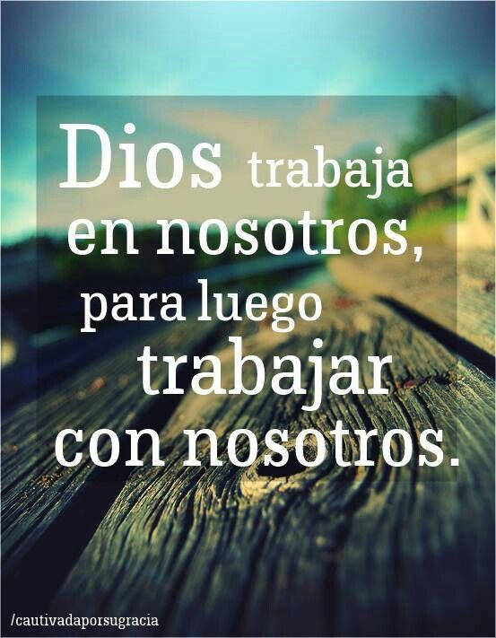 Dios trabaja en nosotros, para luego trabajar con nosotros.