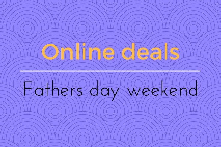 Three online deals on gifts for fathers day weekend