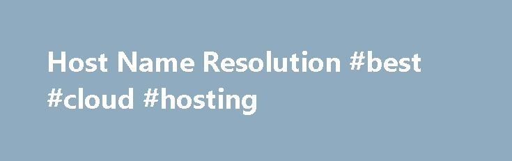 """Host Name Resolution #best #cloud #hosting http://hosting.nef2.com/host-name-resolution-best-cloud-hosting/  #dns host # This documentation is archived and is not being maintained. Host Name Resolution A host name is an alias assigned to an IP node to identify it as a TCP/IP host. The host name can be up to 255 characters long and can contain alphabetic and numeric characters and the """"-"""" and """"."""" characters. Multiple host names can be assigned to the same host. For Windows 2000–based…"""