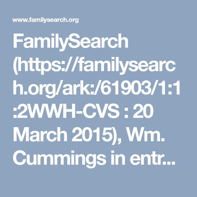 FamilySearch (https://familysearch.org/ark:/61903/1:1:2WWH-CVS : 20 March 2015), Wm. Cummings in entry for Anna Cummings, 25 Apr 1905; citing Death, Brooklyn, Kings, New York, United States, New York Municipal Archives, New York; FHL microfilm 1,324,099.