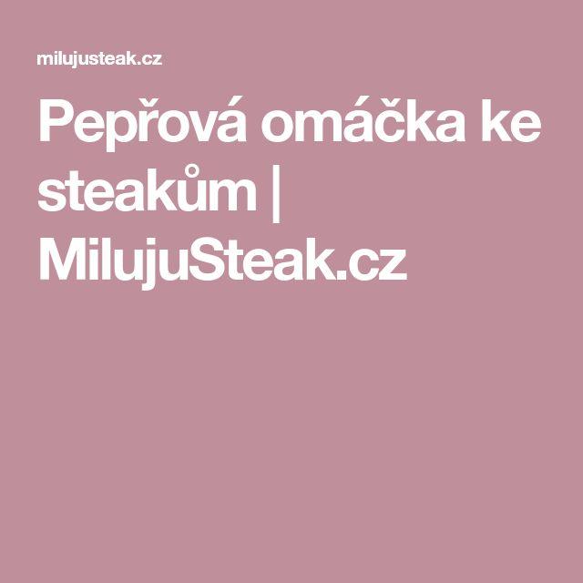Pepřová omáčka ke steakům   MilujuSteak.cz