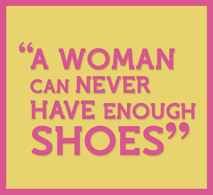A WOMAN CAN NEVER HAVE ENOUGH SHOES! | FRASES