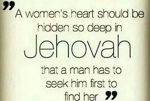 A woman's heart should be hidden deep in Jehovah.                                                                                                                                                      More