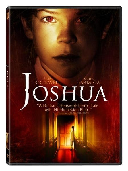 Directed by George Ratliff.  With Sam Rockwell, Vera Farmiga, Jacob Kogan, Celia Weston. The arrival of a newborn girl causes the gradual disintegration of the Cairn family; particularly for 9-year-old Joshua (Kogan), an eccentric boy whose proper upbringing and refined tastes both take a sinister turn.