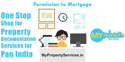 Permission to Mortgage is a transfer of an interest in an immovable property for securing loans. If you have any questions or need further assistance ,  feel free to call us at +91-7676768282
