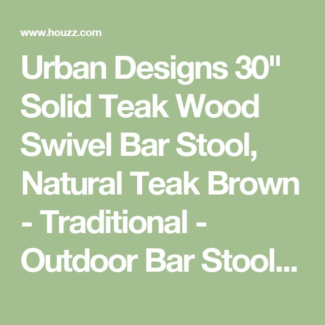 "Urban Designs 30"" Solid Teak Wood Swivel Bar Stool, Natural Teak Brown - Traditional - Outdoor Bar Stools And Counter Stools - by Urban Designs, Casa Cortes"
