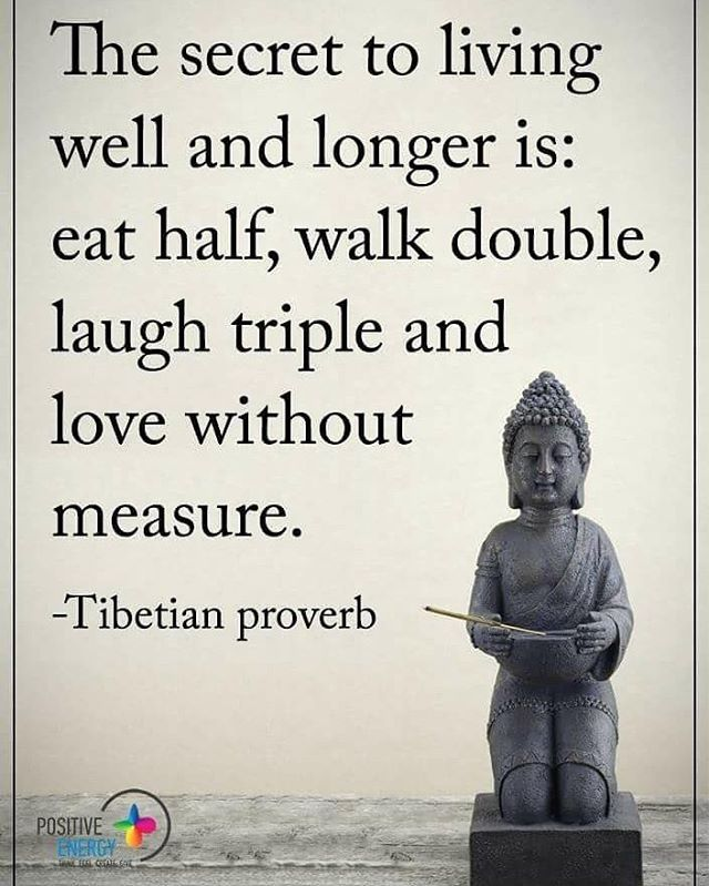The secret to living well and longer is: eat half, walk double, laugh triple and love without measure. - Tibetian proverb #positiveenergyplus