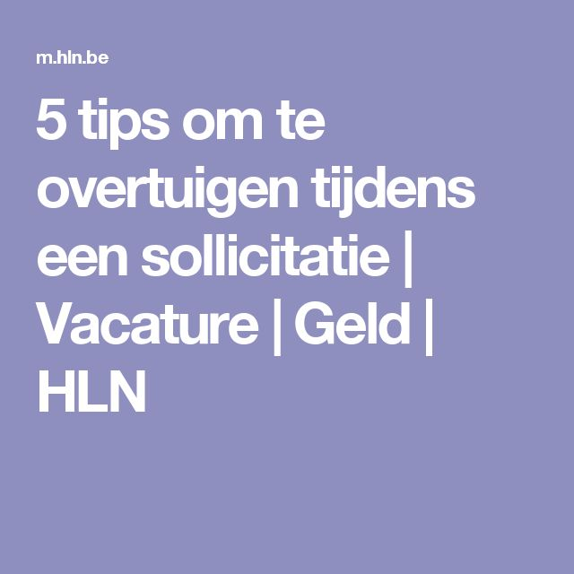 5 tips om te overtuigen tijdens een sollicitatie   Vacature   Geld   HLN