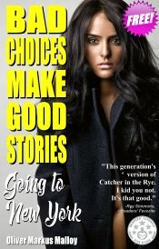 Bad Choices Make Good Stories by Oliver Markus Malloy - Temporarily FREE! @olivermarkusmalloy @OnlineBookClub