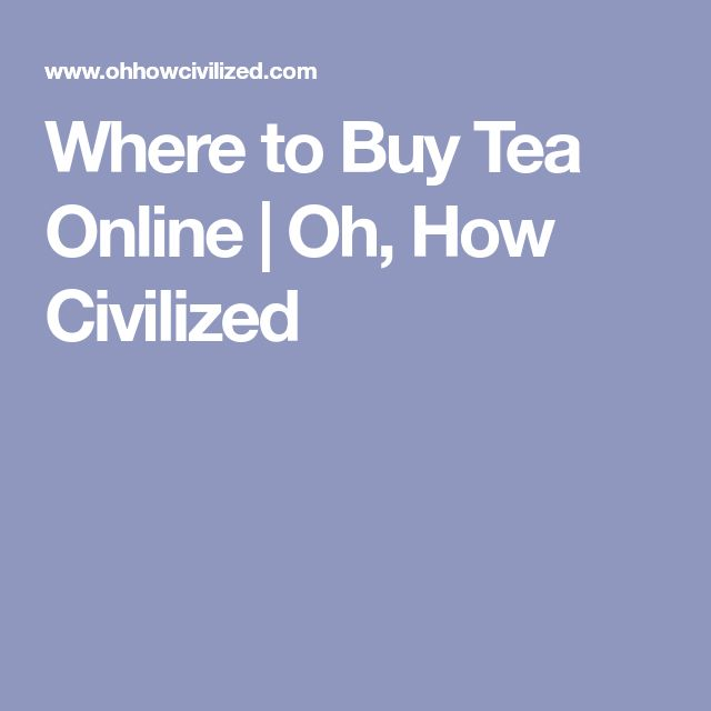 Where to Buy Tea Online | Oh, How Civilized
