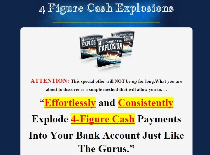 4 Figure Cash Explosions – 100% Explode 4 Figure Cash Payments Into Your Bank Account Just Like The Gurus Effortlessly and Consistently  Check Detail: http://www.releasedl.com/4-figure-cash-explosions-review-and-download/
