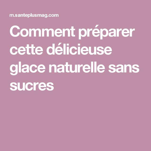 Comment préparer cette délicieuse glace naturelle sans sucres