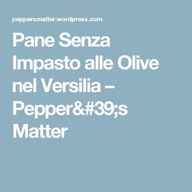 Pane Senza Impasto alle Olive nel Versilia – Pepper's Matter