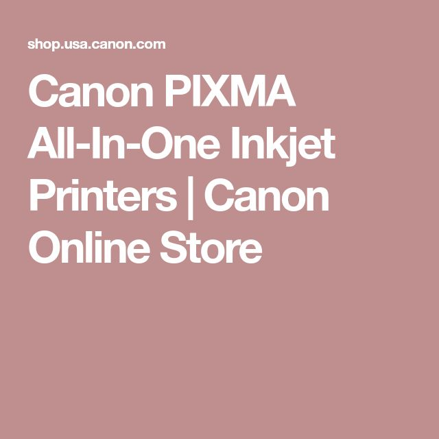 Canon PIXMA All-In-One Inkjet Printers | Canon Online Store