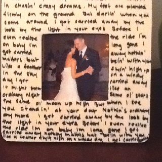 Lyrics to the song we danced to at our wedding on a wood picture frame. 3 year anniversary on June 20th!