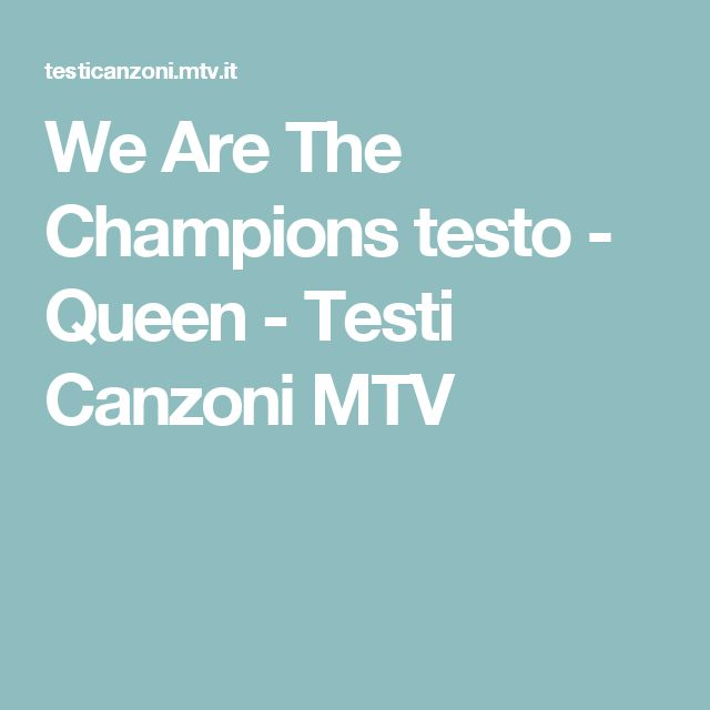 We Are The Champions  testo  - Queen - Testi Canzoni MTV