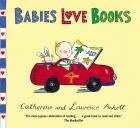Babies Love Books by Catherine & Laurence Anholt