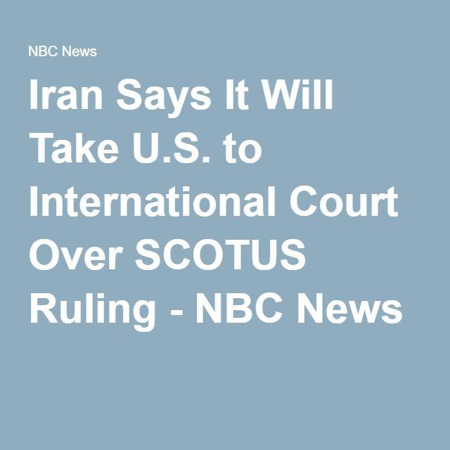 Iran Says It Will Take U.S. to International Court Over SCOTUS Ruling - NBC News
