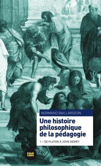 BAILLARGEON, Normand. Une histoire philosophique de la pédagogie. Poètes de Brousse, Montréal, 2014.