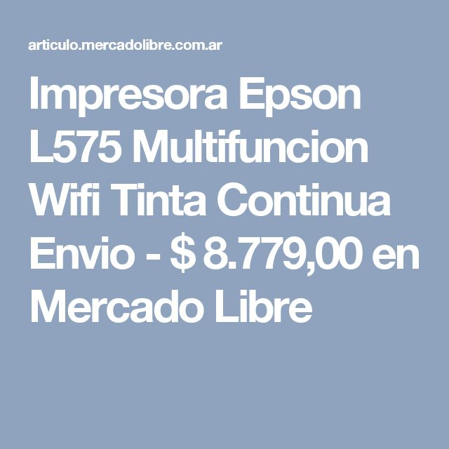 Impresora Epson L575 Multifuncion Wifi Tinta Continua Envio - $ 8.779,00 en Mercado Libre