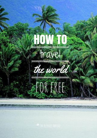 How to Travel the World for Free • The Blonde Abroad