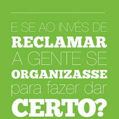 """""""E se ao invés de reclamar, a gente se organizasse para fazer dar certo."""""""