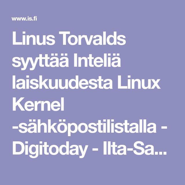 Linus Torvalds syyttää Inteliä laiskuudesta Linux Kernel -sähköpostilistalla - Digitoday - Ilta-Sanomat