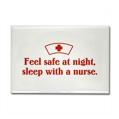 Feel Safe at Night, Sleep with a Nurse.: Nurse