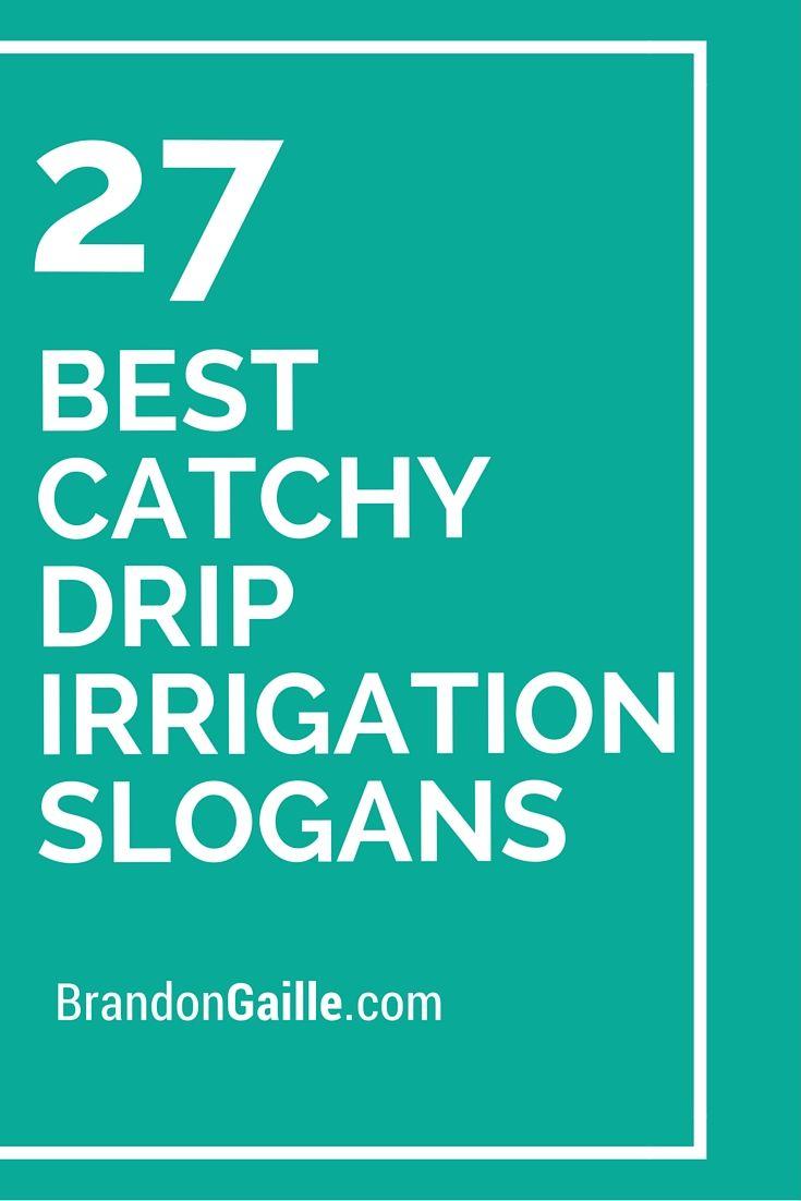 41 Best Catchy Drip Irrigation Slogans Catchy Slogans