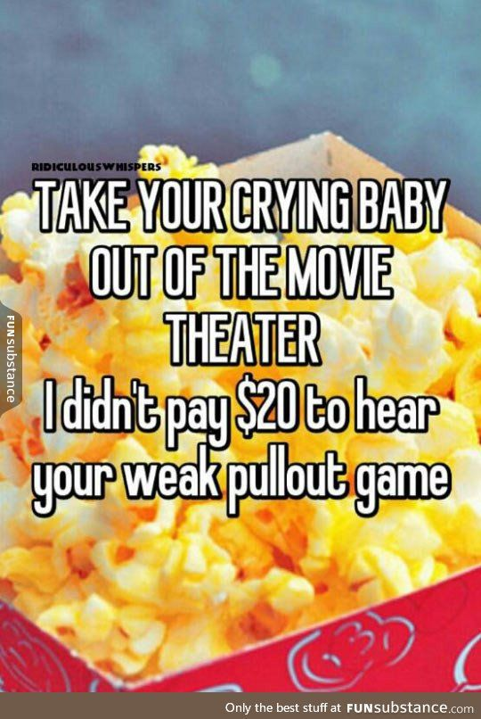 This should be a sign in every theater - BAHAHAHA! Weak pull out game...