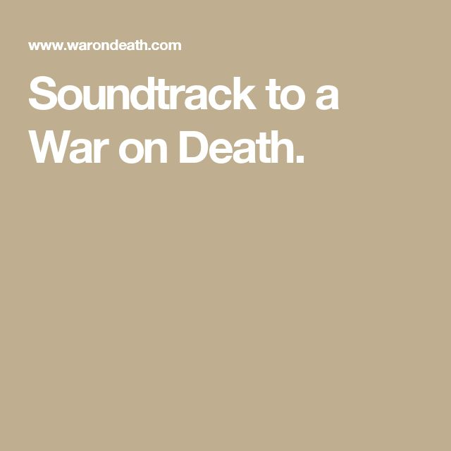 Soundtrack to a War on Death.