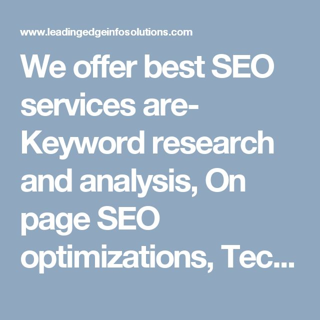 We offer best SEO services are- Keyword research and analysis, On page SEO optimizations, Technical evaluation of the Website or audit, Content marketing, Local SEO strategies and Off page or link building and more.  Visit here: http://www.leadingedgeinfosolutions.com/online-marketing/