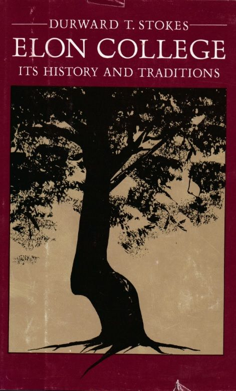Elon College Its History And Traditions Stokes Durward T Published By Alumni Ociation 1982