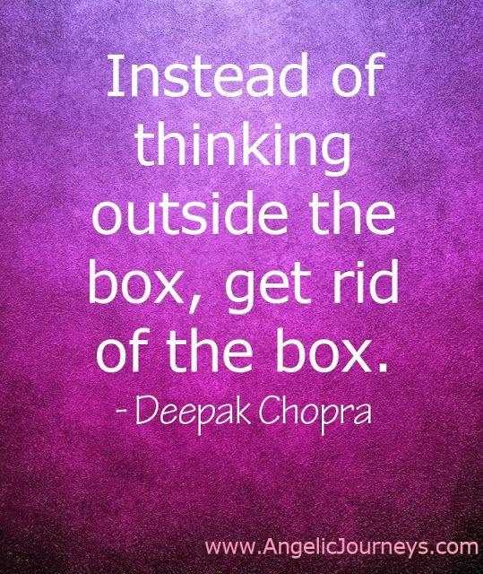 Get rid of the box. Deepak Chopra