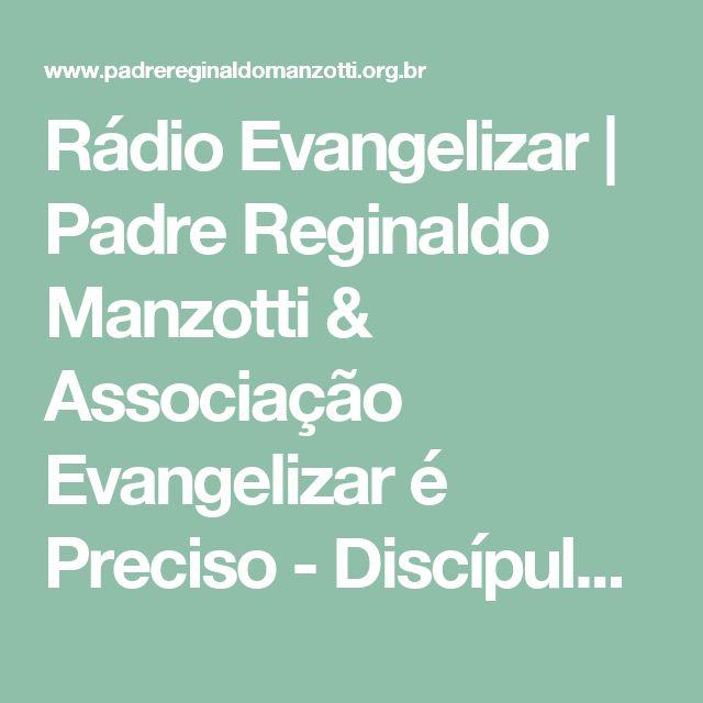 Rádio Evangelizar | Padre Reginaldo Manzotti & Associação Evangelizar é Preciso - Discípulos Missionários do Senhor