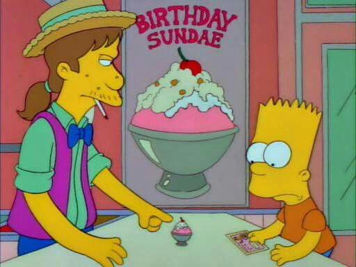 """I'm here for my free birthday sundae.""  ""Eat it, and get out!"""