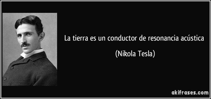 La tierra es un conductor de resonancia acústica (Nikola Tesla)