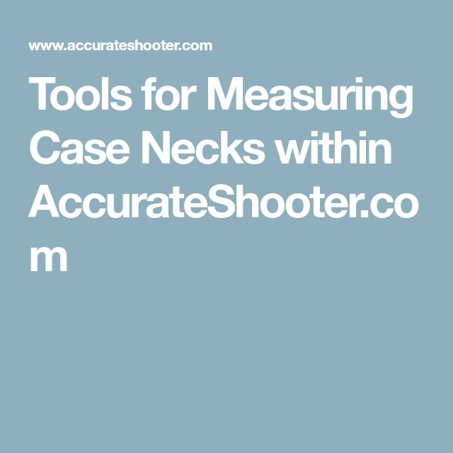 Tools for Measuring Case Necks within AccurateShooter.com