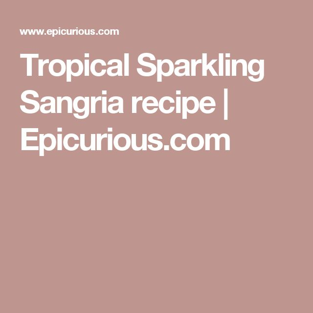 Tropical Sparkling Sangria recipe | Epicurious.com