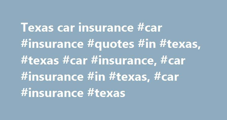 Texas car insurance #car #insurance #quotes #in #texas, #texas #car #insurance, #car #insurance #in #texas, #car #insurance #texas http://mauritius.nef2.com/texas-car-insurance-car-insurance-quotes-in-texas-texas-car-insurance-car-insurance-in-texas-car-insurance-texas/  # Texas Car Insurance Here you will find out everything you need to know to buy car insurance in Texas. We explain Texas car insurance laws and provide average Texas auto insurance rates for your neighborhood. You ll also…