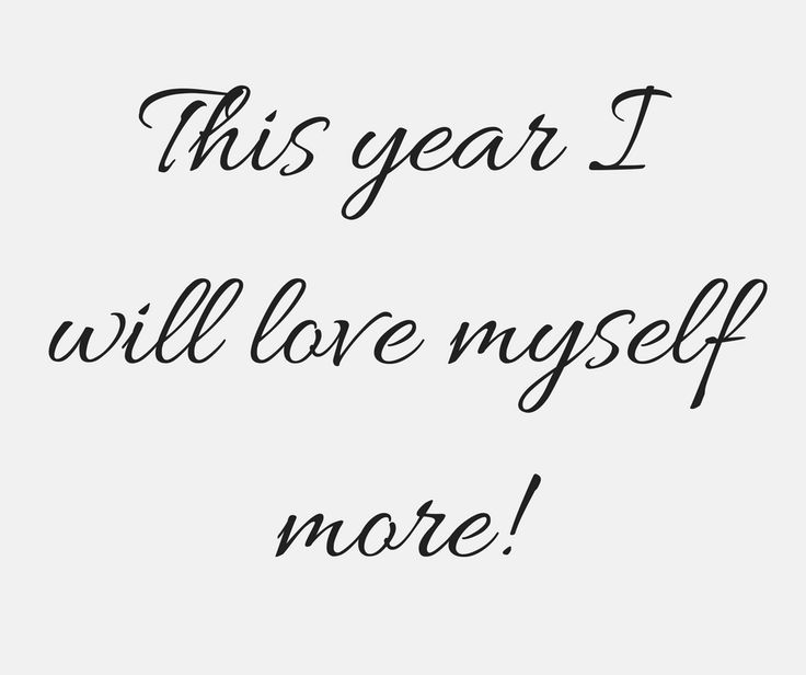 The best New Year\'s resolution is simply to love yourself more ...