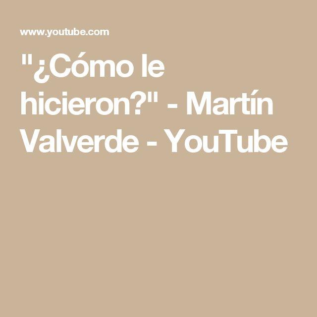 """""""¿Cómo le hicieron?"""" - Martín Valverde - YouTube"""