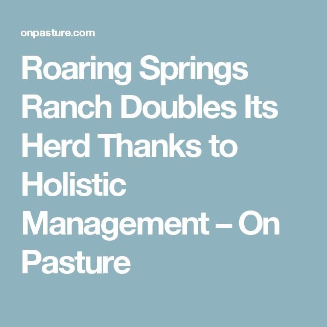 Roaring Springs Ranch Doubles Its Herd Thanks to Holistic Management – On Pasture