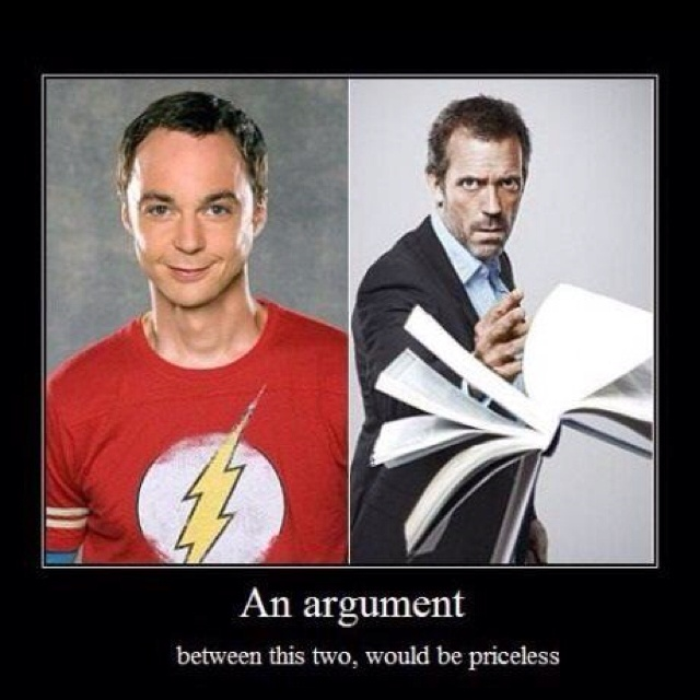 Big Bang Theory; this is SO hilarious and I would pay to see that arguement Hahaha!