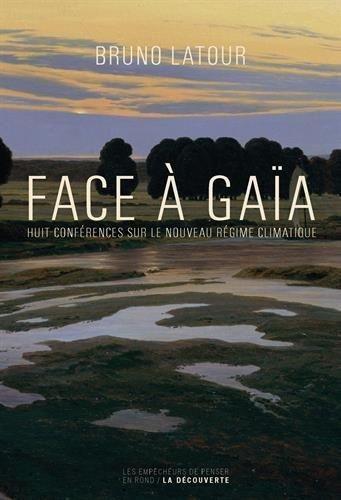 Face à Gaïa : huit conférences sur le nouveau régime climatique. Bruno Latour