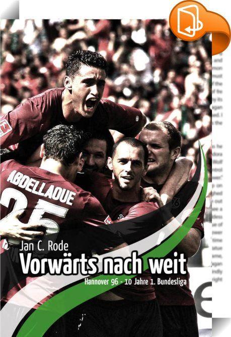 Vorwärts nach weit    ::  Vorwärts nach weit - Hannover 96 10 Jahre 1. Bundesliga ist ein spannungsreicher und emotionaler Rückblick mit tollen Sportfotografien auf die Geschichte der Roten in der obersten deutschen Fußballliga seit der Aufstiegssaison 2001/2002 bis heute.
