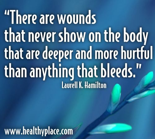 """There are wounds that never show on the body that are deeper and more hurtful than anything bleeds.""  www.healthyplace.com/anxiety-panic/ptsd/what-is-post-traumatic-stress-disorder-ptsd/"