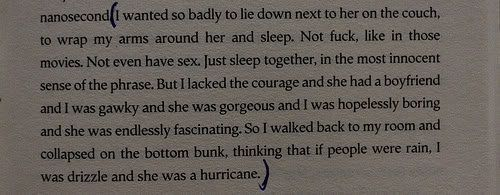 Looking For Alaska by John Green because no one wants to do this anymore , people think sex is more intimate than anything else , but honestly sometimes just sleeping with the person you care the most about is all anyone needs to feel whole and to feel loved .